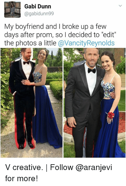 "Gaby: Gabi Dunn  @gabidunn99  My boyfriend and I broke up a few  days after prom, so I decided to ""edit  the photos a little @VancityReynolds V creative. 