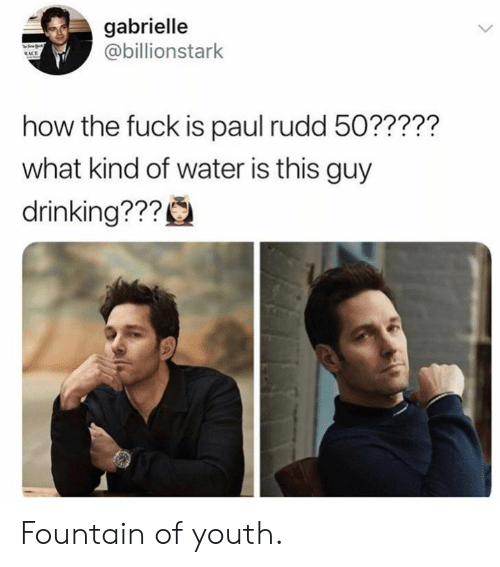 Dank, Drinking, and Fuck: gabrielle  @billionstark  how the fuck is paul rudd 50?????  what kind of water is this guy  drinking??? Fountain of youth.