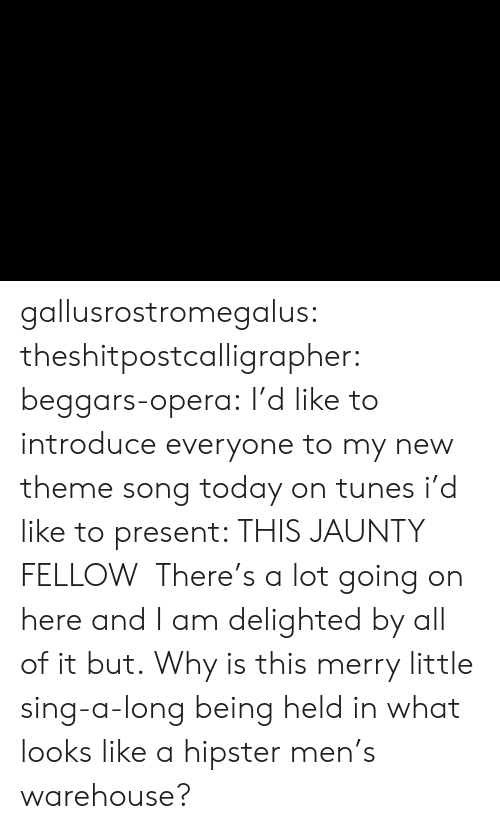 Hipster, Target, and Tumblr: gallusrostromegalus:  theshitpostcalligrapher:  beggars-opera: I'd like to introduce everyone to my new theme song today on tunes i'd like to present: THIS JAUNTY FELLOW   There's a lot going on here and I am delighted by all of it but. Why is this merry little sing-a-long being held in what looks like a hipster men's warehouse?