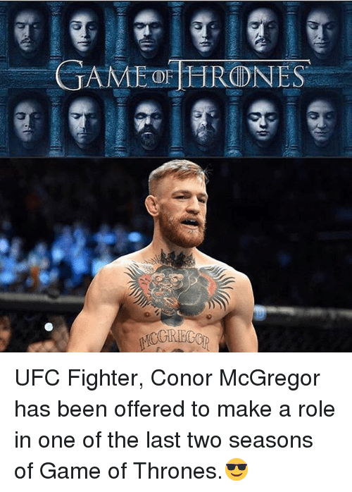 Conor McGregor, Memes, and Ufc: GAME af HRODNES UFC Fighter, Conor McGregor has been offered to make a role in one of the last two seasons of Game of Thrones.😎