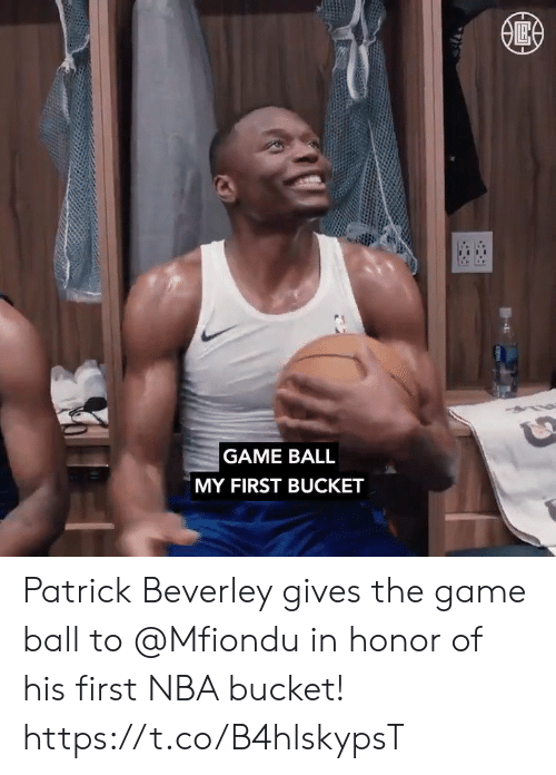 Bucket: GAME BALL  MY FIRST BUCKET Patrick Beverley gives the game ball to @Mfiondu in honor of his first NBA bucket!    https://t.co/B4hlskypsT