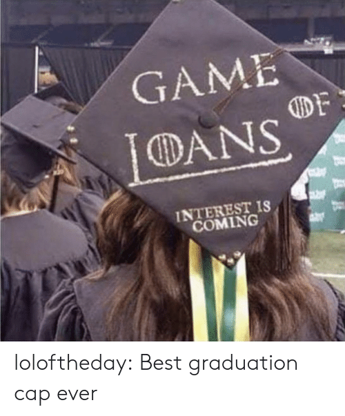 dans: GAME  DANS  INTEREST IS  COMING loloftheday:  Best graduation cap ever