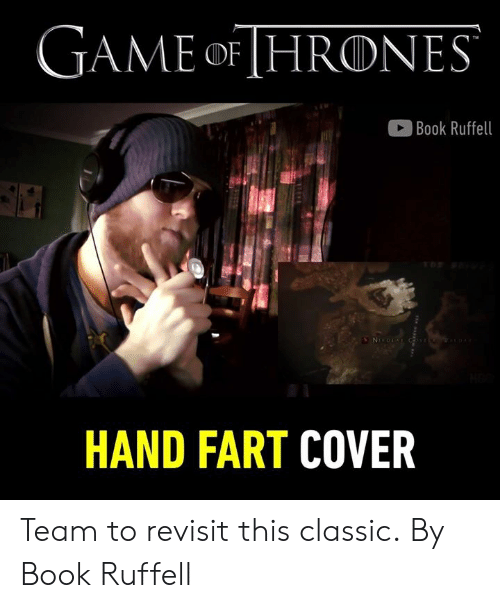 Dank, Book, and Game: GAME oF HRONES  Book Ruffell  HAND FART COVER Team to revisit this classic.  By Book Ruffell