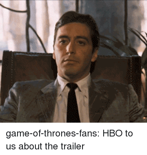 Game of Thrones, Hbo, and Tumblr: game-of-thrones-fans:  HBO to us about the trailer