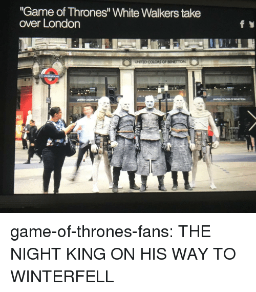"""Game of Thrones, Tumblr, and Blog: """"Game of Thrones"""" White Walkers take  over London  UNITED COLORS OF  UNITED COLORS OF BENETION game-of-thrones-fans:  THE NIGHT KING ON HIS WAY TO WINTERFELL"""