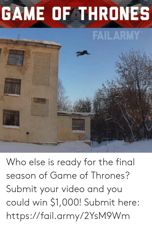Fail, Game of Thrones, and Memes: GAME OF THRONESs  FAILARMY Who else is ready for the final season of Game of Thrones?  Submit your video and you could win $1,000! Submit here: https://fail.army/2YsM9Wm