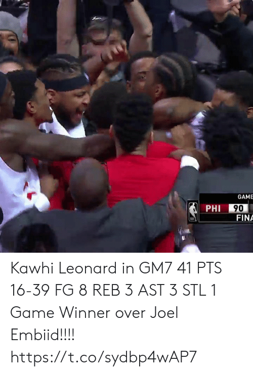Memes, Kawhi Leonard, and Game: GAME  PHI  FINA Kawhi Leonard in GM7  41 PTS 16-39 FG 8 REB 3 AST 3 STL 1 Game Winner over Joel Embiid!!!!  https://t.co/sydbp4wAP7