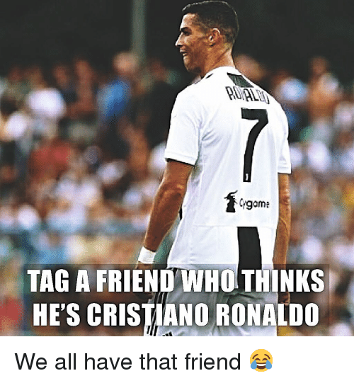 Cristiano Ronaldo, Memes, and Game: game  TAG A FRIENDWHO THINKS  HE'S CRISTIANO RONALDO We all have that friend 😂