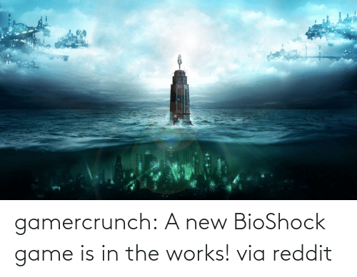 comments: gamercrunch: A new BioShock game is in the works! via reddit