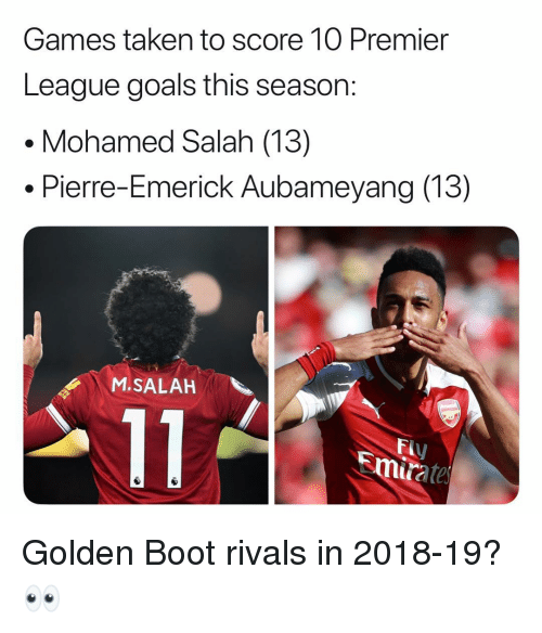 Goals, Memes, and Premier League: Games taken to score 10 Premier  League goals this season:  Mohamed Salah (13)  Pierre-Emerick Aubameyang (13)  M.SALAH  Emirate ‪Golden Boot rivals in 2018-19? 👀‬
