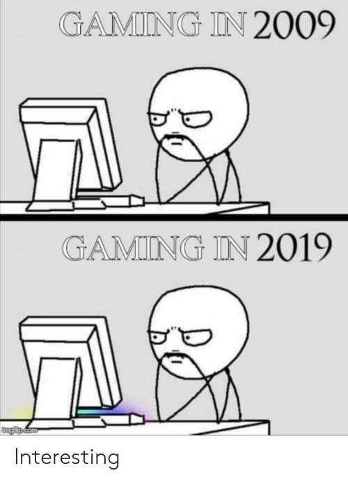 Gaming, Com, and Interesting: GAMIING IN 2009  GAMING IN 2019  ngip.com Interesting