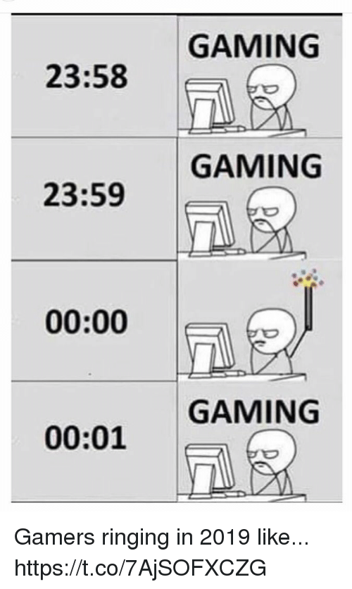 Video Games, Gaming, and Like: GAMING  23:58  GAMING  23:59  DX  00:00    GAMING  00:01 Gamers ringing in 2019 like... https://t.co/7AjSOFXCZG