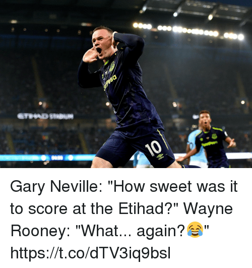 "Soccer, How, and Etihad: Gary Neville: ""How sweet was it to score at the Etihad?""  Wayne Rooney: ""What... again?😂"" https://t.co/dTV3iq9bsl"