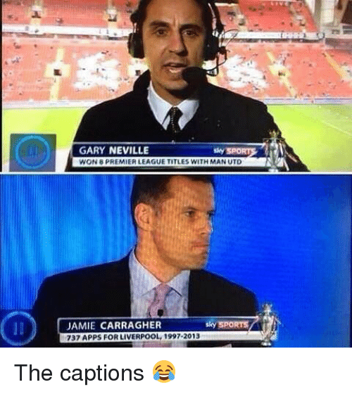 Memes, Premier League, and Sky Sports: GARY NEVILLE  WON 8 PREMIER LEAGUE TITLES WITH MAN UTD  JAMIE CARRAGHER  Sky SPORTS  737 APPS FOR LIVERPOOL, 1997-2013 The captions 😂