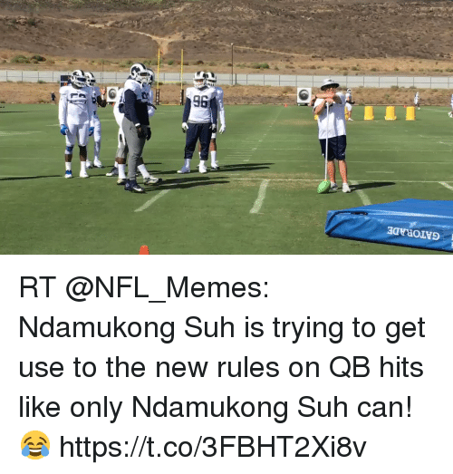 Gatorade, Memes, and Nfl: GATORADE  96 RT @NFL_Memes: Ndamukong Suh is trying to get use to the new rules on QB hits like only Ndamukong Suh can! 😂  https://t.co/3FBHT2Xi8v