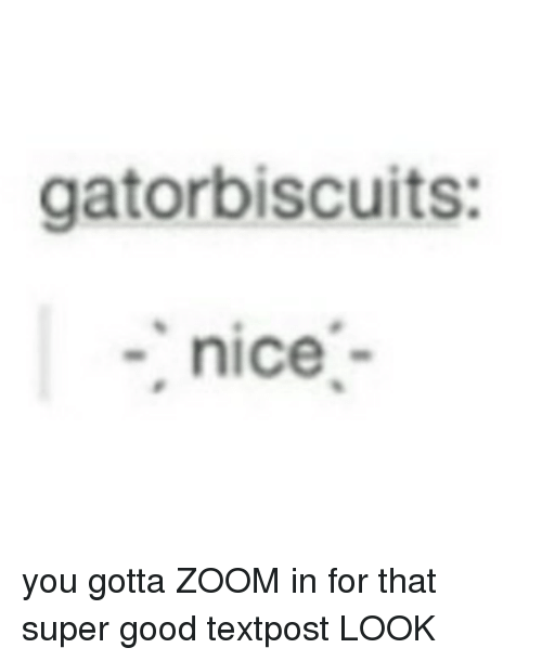 zoom ins: gatorbiscuits:  nice you gotta ZOOM in for that super good textpost LOOK