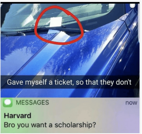 Harvard: Gave myself a ticket, so that they don't  MESSAGES  now  Harvard  Bro you want a scholarship?