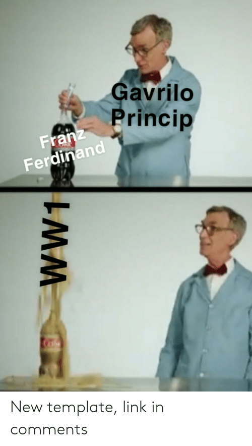 History, Link, and Template: Gavrilo  rincip  Fran  dinand  Fer New template, link in comments