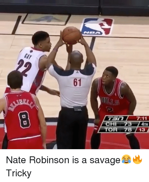 Nate Robinson: GAY  1  CHI 73 /4TH  TOR 78 /13  6 Nate Robinson is a savage😂🔥 Tricky