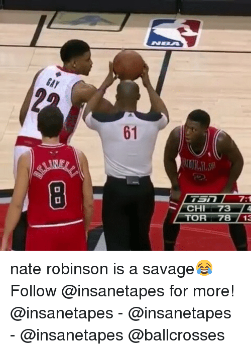 Nate Robinson: GAY  1  CHI 73  TOR 78 /13  6  (2B  G2 nate robinson is a savage😂 Follow @insanetapes for more! @insanetapes - @insanetapes - @insanetapes @ballcrosses