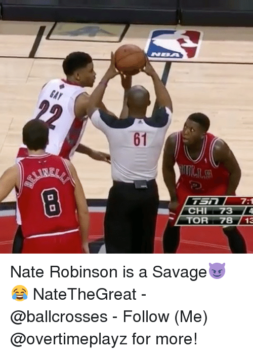 Nate Robinson: GAY  61  CHI 73  TOR 78 /13 Nate Robinson is a Savage😈😂 NateTheGreat - @ballcrosses - Follow (Me) @overtimeplayz for more!
