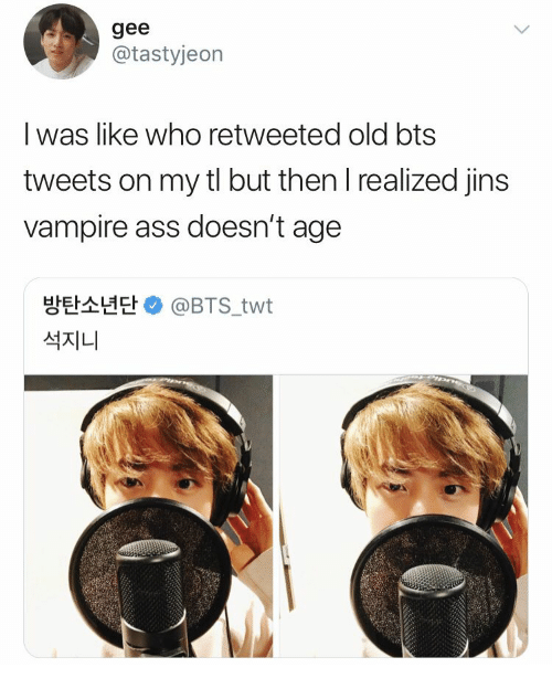 gee: gee  @tastyjeorn  l was like who retweeted old bts  tweets on my tl but then l realized jins  vampire ass doesn't age  방탄소년단 e) @BTS.twt  석지니