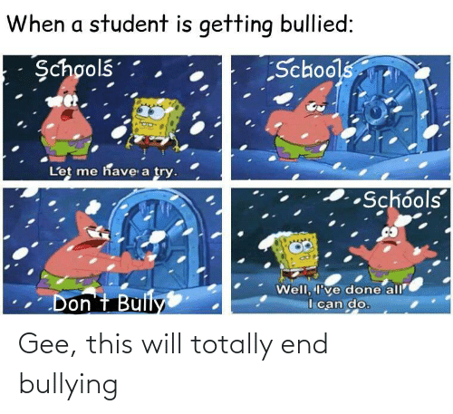 gee: Gee, this will totally end bullying