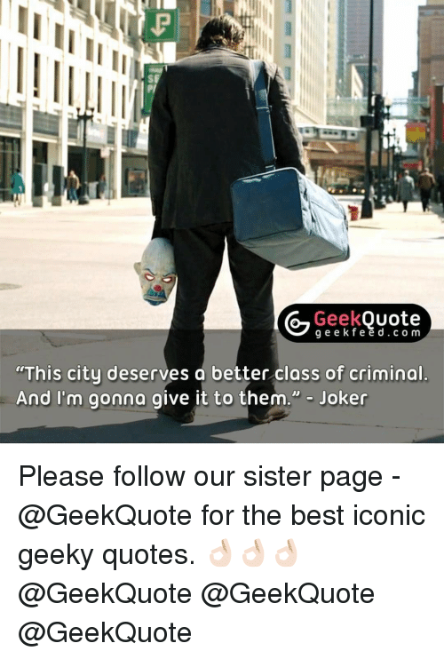 Criminations: Geek  Quote  g e e k f e e d c o m  This city deserves a better class of criminal  And I'm gonna give it to them  Joker Please follow our sister page - @GeekQuote for the best iconic geeky quotes. 👌🏻👌🏻👌🏻 @GeekQuote @GeekQuote @GeekQuote