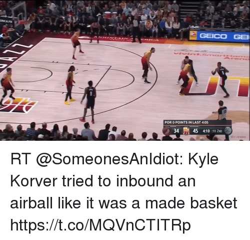 Sports, Kyle Korver, and Geico: GEICO GE  POR O POINTS IN LAST 4:05  34 45 4:10:19 2ND  ecJZERO RT @SomeonesAnIdiot: Kyle Korver tried to inbound an airball like it was a made basket https://t.co/MQVnCTITRp