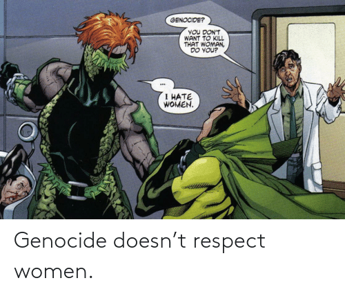 respect: Genocide doesn't respect women.