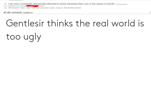 real: Gentlesir thinks the real world is too ugly