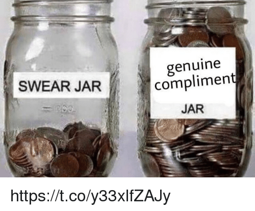 Memes, 🤖, and Jarring: genuine  complimen  JAR  SWEAR JAR https://t.co/y33xlfZAJy