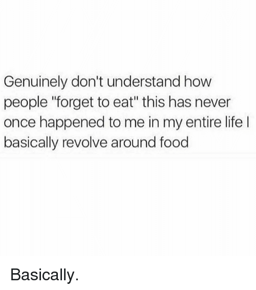 """Food, Gym, and Life: Genuinely don't understand how  people """"forget to eat"""" this has never  once happened to me in my entire life l  basically revolve around food Basically."""