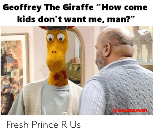 "Fresh, Prince, and Giraffe: Geoffrey The Giraffe ""How come  kids don't want me, man?""  ODANiaSODEN Fresh Prince R Us"