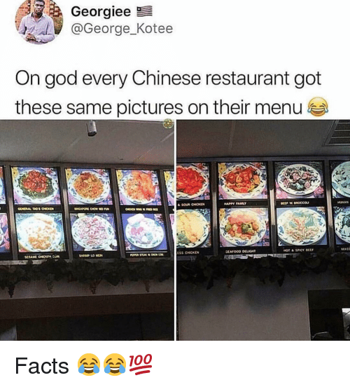 chinese restaurant: Georgiee  @George_Kotee  On god every Chinese restaurant got  these same pictures on their menu é Facts 😂😂💯