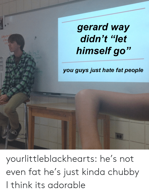 """Tumblr, Blog, and Fat: gerard way  didn't """"let  himself go""""  you quvs just hate fat people yourlittleblackhearts:  he's not even fat he's just kinda chubby I think its adorable"""
