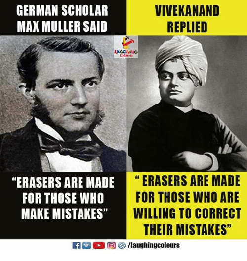 "Mullered: GERMAN SCHOLAR  MAX MULLER SAID  VIVEKANANID  REPLIED  %4  ERASERS ARE MADE  FOR THOSE WHO ARE  WILLING TO CORRECT  THEIR MISTAKES""  ""ERASERS ARE MADE""E  FOR THOSE WHO  MAKE MISTAKES"" W  35"