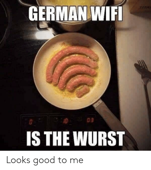 Looks Good To Me: GERMAN WIFI  303  IS THE WURST Looks good to me