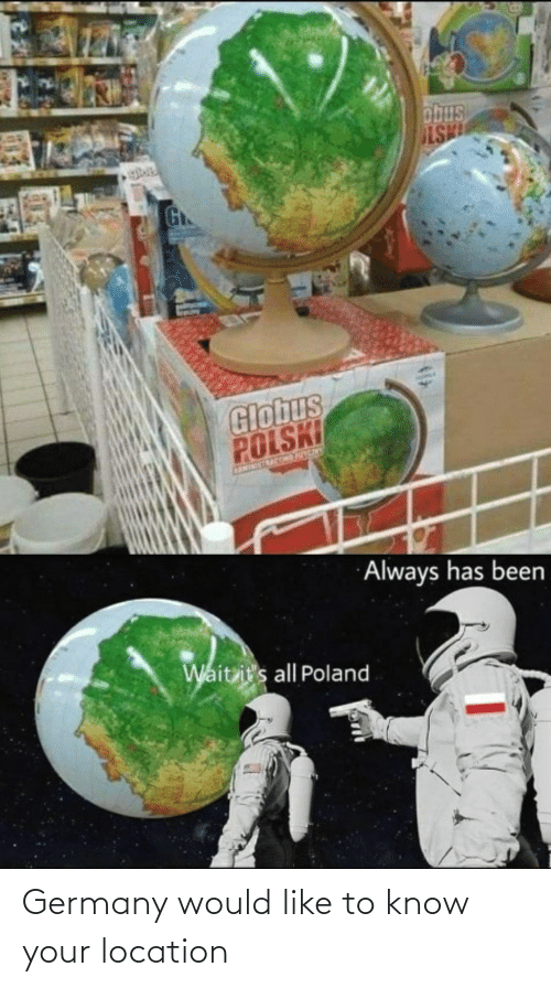 Like To: Germany would like to know your location