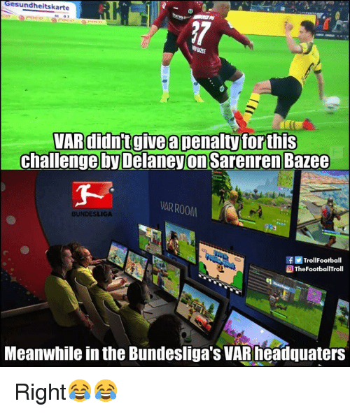 Memes, 🤖, and Bundesliga: Gesundheitskarte  Poce  VARdidntgive a penalty forthis  challenge by Delaneyon Sarenren Bazee  AR ROOM  BUNDESLIGA  TrollFootball  Q ThefootballTroll  Meanwhile in the Bundesliga's VARieadquaters Right😂😂