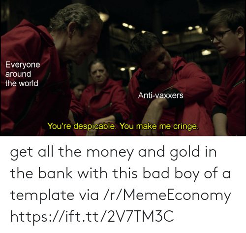 Money: get all the money and gold in the bank with this bad boy of a template via /r/MemeEconomy https://ift.tt/2V7TM3C