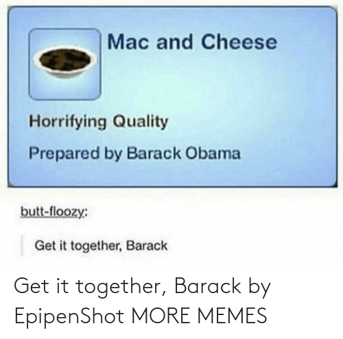 together: Get it together, Barack by EpipenShot MORE MEMES