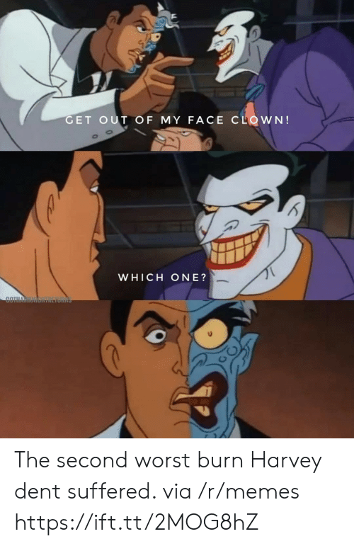 which one: GET OUT OF MY FACE CLOWN!  WHICH ONE?  COTHA The second worst burn Harvey dent suffered. via /r/memes https://ift.tt/2MOG8hZ