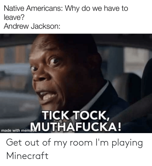 Out Of My Room: Get out of my room I'm playing Minecraft