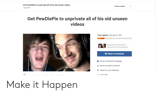 Get PewDiePie to Unprivate All of His Old Unseen Videos