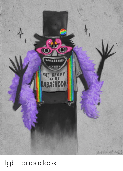 Lgbt, Get, and Get Ready: GET READY  TO BE  BABASHOOK  MUFFINPINES lgbt babadook