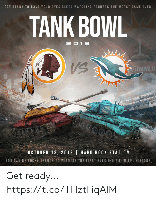 Football, Memes, and Nfl: GET READY TO HAVE YOUR EYES BLEED WATCHING PERHAPS THE WORST GAME EVER  TANK BOWL  2019  Piddell  AGDVAILO  @NFL MEMES  OCTOBER 13, 2019 HARD ROCK STADIUM  YOU CAN BE LUCKY ENOUGH TO WITNESS THE FIRST EVER O-0 TIE IN NFL HISTORY Get ready... https://t.co/THztFiqAIM