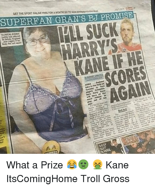 Memes, Troll, and Free: GET THE SPORT ONLINE FREE FOR A MONTH CO TO www.sndansoerc  SUPEREAN GRAN'S BJ PROMSE  LL SUCK  HARRY'S  KANE IF HE  SCORES  AGAIN What a Prize 😂🤢 🤮 Kane ItsComingHome Troll Gross