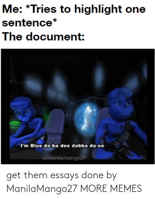 them: get them essays done by ManilaMango27 MORE MEMES