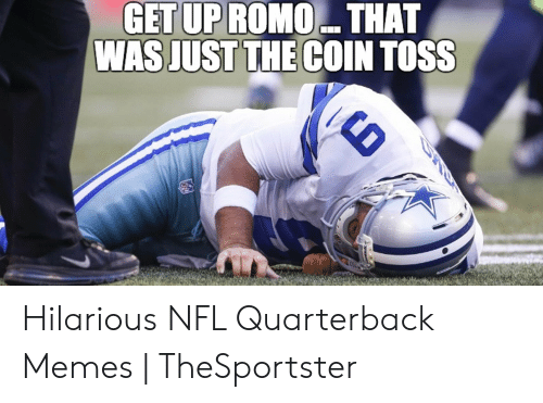 Bradying Meme: GET UP ROMO THAT  WAS JUST THE COIN TOSS Hilarious NFL Quarterback Memes | TheSportster
